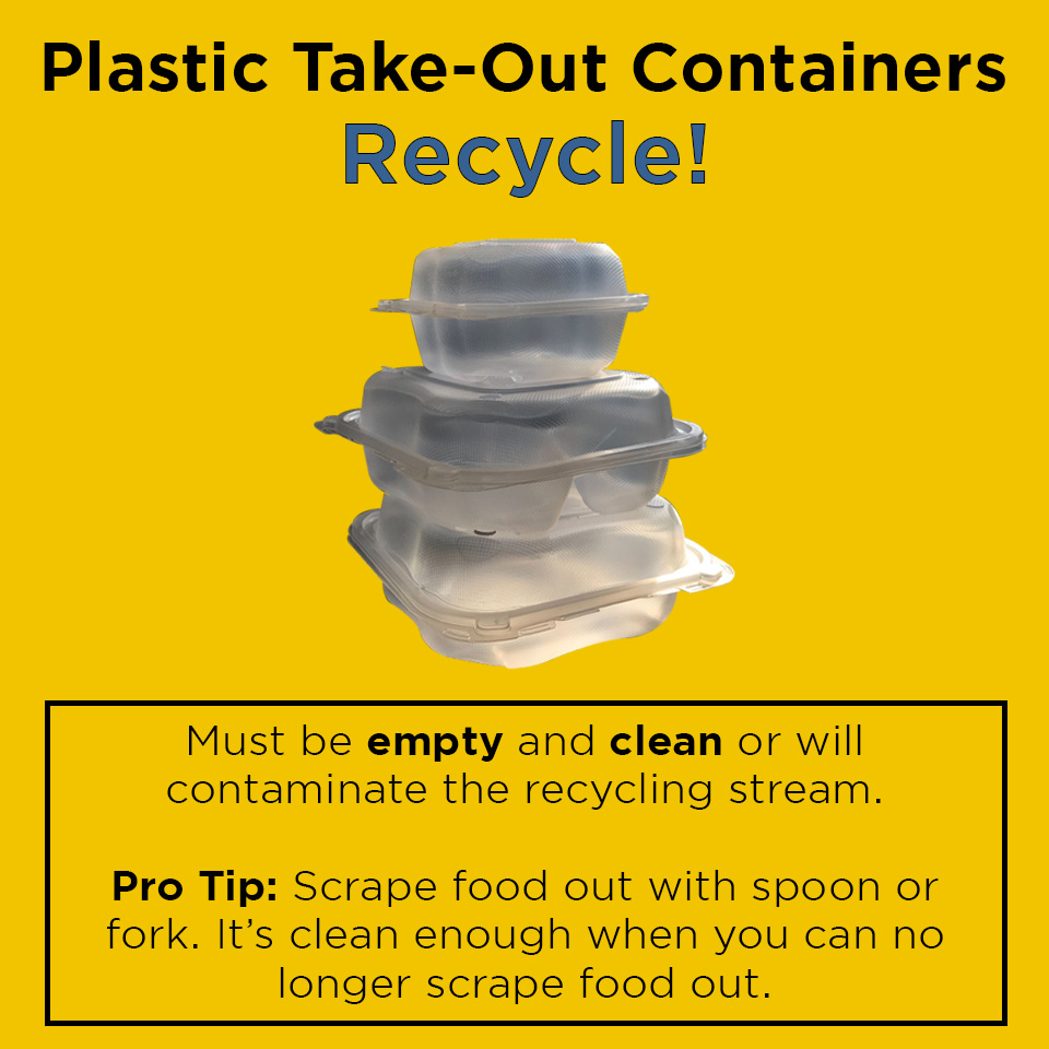 "Stack of plastic takeout containers on a yellow background that says ""Plastic Take-out containers- Recycle!, Must be empty and clean or will contaminate the recycling stream. Pro tip: Scrape food out with spoon or fork. It's clean enough when you can no longer scrape food out."""