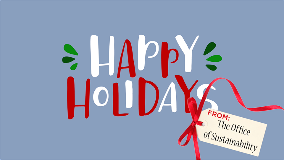 """The words """"Happy Holidays from the Office of Sustainability"""" wrapped with a ribbon"""