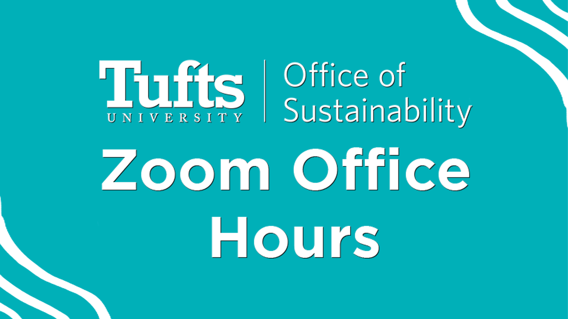 "Green-Blue title card reading ""Tufts Office of Sustainability, Zoom Office Hours"""