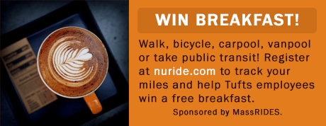 Walk, bicycle, carpool, vanpool, or take public transit! Register at nuride.com to track your miles and help Tufts employees win a free breakfast.